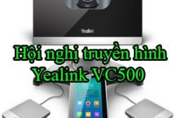 Hoi Nghi Truyen Hinh Yealink Vc500