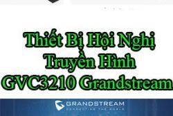 Thiet Bi Hoi Nghi Truyen Hinh Gvc3210 Grandstream