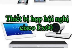 Thiet Bi Hop Hoi Nghi Cisco Ex60