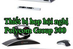 Thiet Bi Hop Hoi Nghi Polycom Group 300