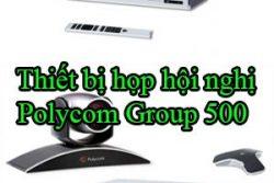 Thiet Bi Hop Hoi Nghi Polycom Group 500
